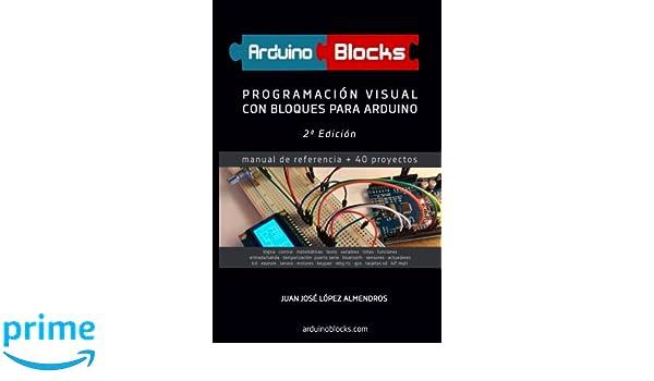 ArduinoBlocks - 2ª edición: Programación Visual con Bloques para Arduino (Spanish Edition): Juan José López Almendros: 9781977676580: Amazon.com: Books