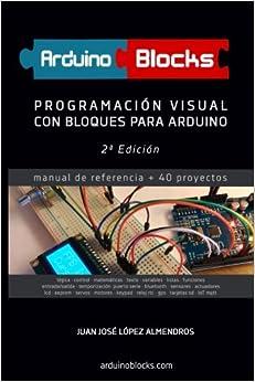 Arduinoblocks - 2ª Edición: Programación Visual Con Bloques Para Arduino por Juan José López Almendros epub