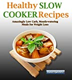 Healthy Slow Cooker Recipes:  100 Amazingly Low Carb Mouth-watering Recipes For Weight Loss
