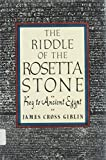 The Riddle of the Rosetta Stone: Key to Ancient Egypt : Illustrated With Photographs, Prints, and Drawings