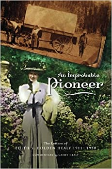 An Improbable Pioneer: The Letters of Edith S. Holden Healy 1911-1950 by Cathy Healy (2013-07-28)
