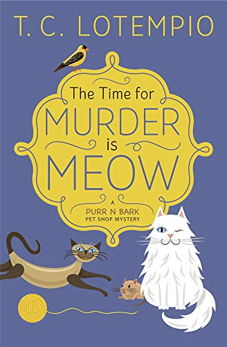 The Time for Murder is Meow (A Purr N Bark Pet Shop Mystery Book 1) by [LoTempio, T. C.]