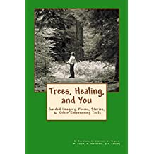Trees, Healing, and You: Guided Imagery, Poems, Stories, & Other Empowering Tools
