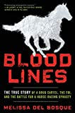 #4: Bloodlines: The True Story of a Drug Cartel, the FBI, and the Battle for a Horse-Racing Dynasty