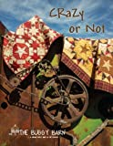 Crazy Or Not The Buggy Barn Softcover Quilting Pattern Book