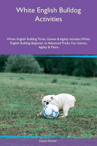 Download White English Bulldog Activities White English Bulldog Tricks, Games & Agility Includes: White English Bulldog Beginner to Advanced Tricks, Fun Games, Agility & More pdf