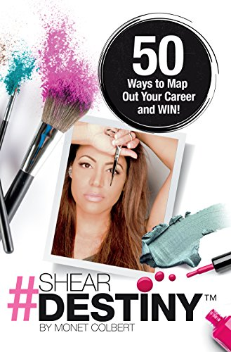Shear Destiny: 50 Ways to Map Out Your Career and Win!