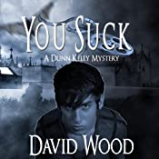You Suck: A Dunn Kelly Mystery, Book 1 | David Wood