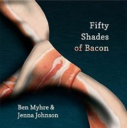 Fifty Shades of Bacon by [Myhre, Benjamin, Johnson, Jenna]