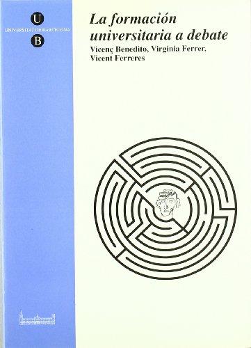 La formación universitaria a debate por Benedito Antoli, Vicenç,Ferrer i Cerveró, Virginia,Ferreres Pavia, Vicent S.