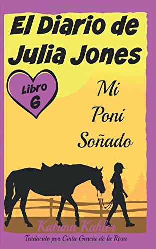 Descargar Libro El Diario De Julia Jones - Libro 6 - Mi Poni Soñado Katrina Kahler