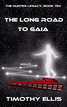 The Long Road to Gaia (The Hunter Legacy Book 10) by [Ellis, Timothy]