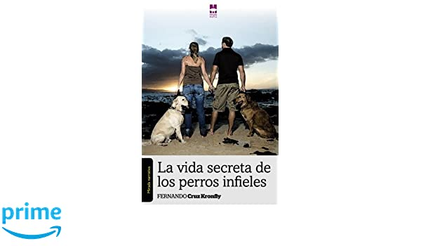 La vida secreta de los perros infieles (Spanish Edition): Fernando Cruz Kronfly: 9788493872946: Amazon.com: Books