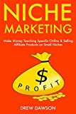 Niche Marketing: Make Money Teaching Specific Online & Selling Affiliate Products on Small Niches