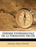 Théorie Expérimentale de la Formation des Os, Flourens Pierre 1794-1867, 1246016419