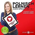 Polnisch Lernen - Einfach Lesen | Einfach Hören | Paralleltext [Learn Polish – Easy Reading, Easy Listening]: Polnisch Lernen Audio-Sprachkurs Nr. 2 (Einfach Polnisch Lernen | Hören & Lesen) (German Edition) |  Polyglot Planet