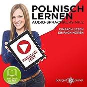 Polnisch Lernen - Einfach Lesen | Einfach Hören | Paralleltext [Learn Polish - Easy Reading, Easy Listening]: Polnisch Lernen Audio-Sprachkurs Nr. 2 (Einfach Polnisch Lernen | Hören & Lesen) (German Edition) |  Polyglot Planet