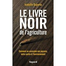 Le livre noir de l'agriculture : Comment on assassine nos paysans, notre santé et l'environnement (Documents) (French Edition)