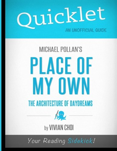 Quicklet - Michael Pollan's  Place of My Own: The Architecture of Daydreams (Michael Pollan A Place Of My Own)