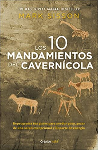 Los diez mandamientos del cavernicola the primal blueprint los diez mandamientos del cavernicola the primal blueprint reprogram your genes for effortless weight loss vibrant health and boundless energy malvernweather Image collections