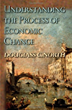 Understanding the Process of Economic Change (Princeton Economic History of the Western World) (The Princeton Economic History of the Western World)