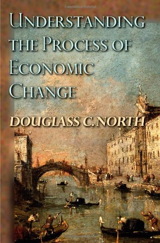Understanding the Process of Economic Change (Princeton Economic History of the Western World) (The Princeton Economic History of the Western World Book 16)
