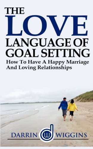 Love Language: Of Goal Setting How To Have A Happy Marriage And Loving Relationships