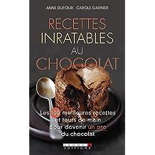 Recettes inratables au chocolat: Les 100 meilleures recettes et tours de main pour devenir un pro du chocolat (French Edition)