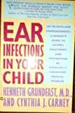 Ear Infections in Your Child, Kenneth Grundfast and Cynthia J. Carney, 0446389315