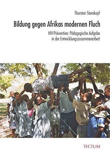 Bildung gegen Afrikas modernen Fluch: HIV-Prävention: Pädagogische Aufgabe in der Entwicklungszusammenarbeit