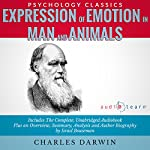 Expression of Emotion in Man and Animals : The Complete Work Plus an Overview, Summary, Analysis and Author Biography | Charles Darwin,Israel Bouseman