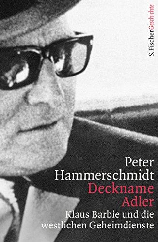 Deckname Adler: Klaus Barbie und die westlichen Geheimdienste (German Edition)