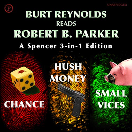 Burt Reynolds Reads Robert B. Parker: A Spencer 3-in-1 Edition: Chance, Hush Money, Small Vices