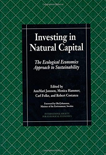Investing in Natural Capital: The Ecological Economics Approach To Sustainability (International Society for Ecological Economics)