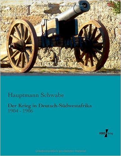 Der Krieg in Deutsch-Suedwestafrika: 1904 - 1906