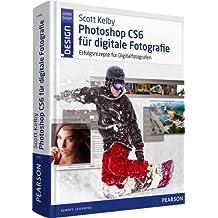 Scott Kelby Photoshop CS6 für digitale Fotografie