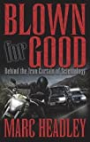 Signed Copy: Blown for Good - Behind the Iron Curtain of Scientology (Paperback) by Marc Headley