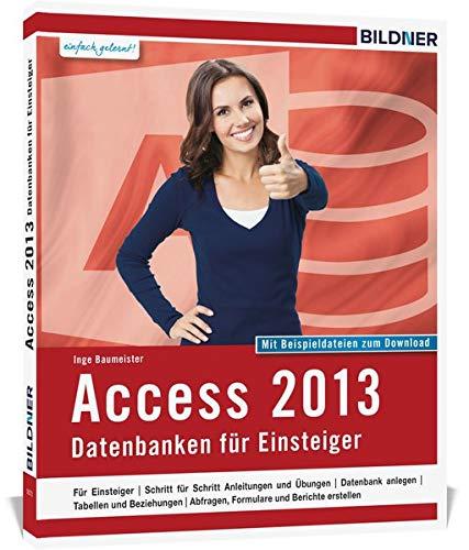 Access 2013: Datenbanken für Einsteiger. Leicht verständlich - komplett in Farbe! Taschenbuch – 31. Juli 2014 Inge Baumeister Christian Bildner BILDNER Verlag 3832800603