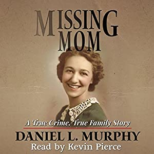 Missing Mom: A True Crime, True Family Story Hörbuch