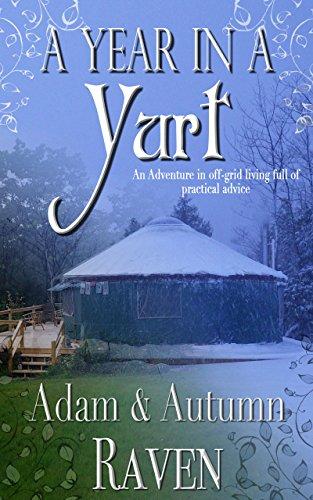 A Year in a Yurt: An Adventurous Memoir of Off-Grid Living Full of Practical Advice by [Raven, Autumn, Raven, Adam]