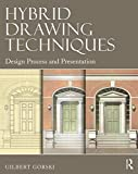 Hybrid Drawing Techniques : Design Process and Presentation, Gorski, Gilbert, 0415702267