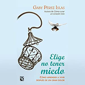 Elige no tener miedo [Choose Not to Be Afraid] Audiobook
