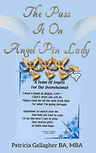 The Pass It On Angel Pin Lady: One Suburban Mom's Mission to Pin the World Together with Angel Pins