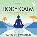 Body Calm: The Powerful Meditation Technique That Helps Your Body Heal and Stay Healthy Audiobook by Sandy C. Newbigging Narrated by Sandy C. Newbigging
