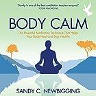 Body Calm: The Powerful Meditation Technique That Helps Your Body Heal and Stay Healthy Hörbuch von Sandy C. Newbigging Gesprochen von: Sandy C. Newbigging