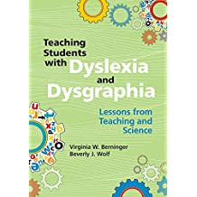 Teaching Students with Dyslexia and Dysgraphia: Lessons from Teaching and Science