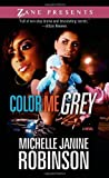 img - for Color Me Grey: A Novel (Zane Presents) by Michelle Janine Robinson (2012-04-24) book / textbook / text book
