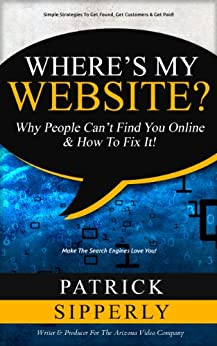Where's My Website?: Why People Can't Find You Online & How To Fix It! by [Sipperly, Patrick]