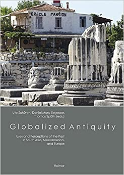 Book Globalized Antiquity: Uses and Perceptions of the Past in South Asia, Mesoamerica, and Europe (2015-09-01)