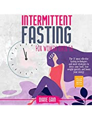 Intermittent fasting for women over 50: The 11 most effective fasting techniques and meal strategies to detox your body, lose weight quickly and boost your energy + COOKBOOK